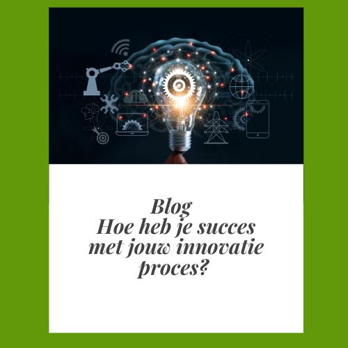 Hoe heb je succes met jouw innovatie proces?